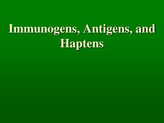 Immunogens, Antigens, and Haptens