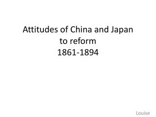 Attitudes of China and Japan to reform 1861-1894