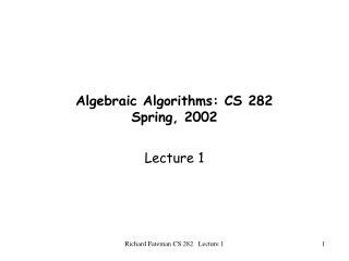 Algebraic Algorithms: CS 282 Spring, 2002