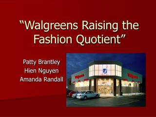 """Walgreens Raising the Fashion Quotient"""