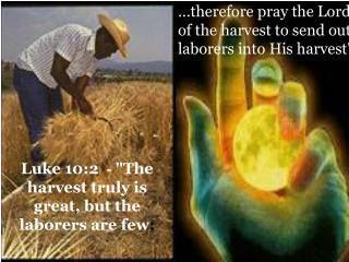 …therefore pray the Lord of the harvest to send out laborers into His harvest""
