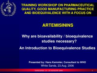 TRAINING WORKSHOP ON PHARMACEUTICAL QUALITY, GOOD MANUFACTURING PRACTICE AND BIOEQUIVALENCE WITH A FOCUS ON  ARTEMISINI