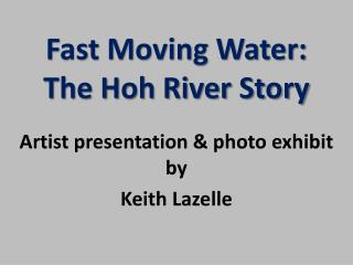 Fast Moving Water: The Hoh River Story