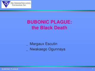 BUBONIC PLAGUE:  the Black Death