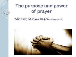 The purpose and power  of prayer