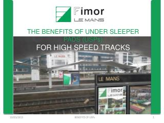 THE BENEFITS OF UNDER SLEEPER PADS (USPs) FOR HIGH SPEED TRACKS