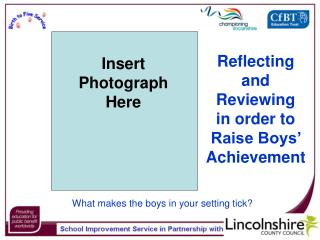 Reflecting and Reviewing    in order to  Raise Boys' Achievement
