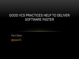 Good VCS practices help to deliver software faster