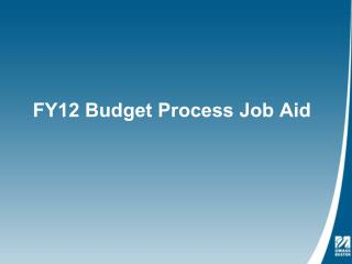 FY12 Budget Process Job Aid