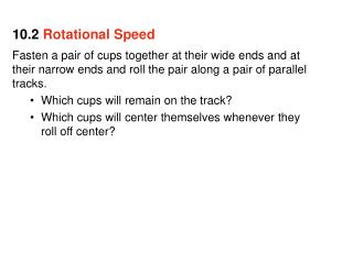 Fasten a pair of cups together at their wide ends and at their narrow ends and roll the pair along a pair of parallel t