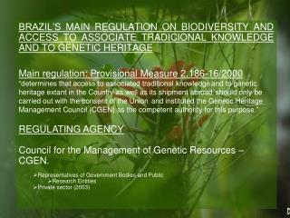 BRAZIL�S MAIN REGULATION ON BIODIVERSITY AND ACCESS TO ASSOCIATE TRADICIONAL KNOWLEDGE AND TO GENETIC HERITAGE