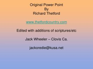 Original Power Point By Richard Thetford  www.thetfordcountry.com Edited with additions of scriptures/etc Jack Wheeler