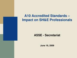A10 Accredited Standards – Impact on SH&E Professionals