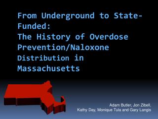 From Underground to State-Funded:  The History of Overdose Prevention/ Naloxone Distribution  in Massachusetts