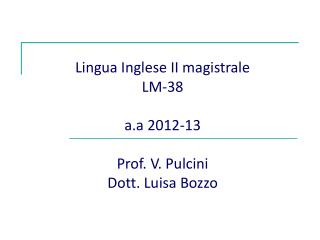 Lingua Inglese II magistrale LM-38 a.a 2012-13 Prof. V. Pulcini Dott. Luisa Bozzo
