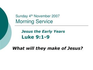 Sunday 4 th  November 2007 Morning Service