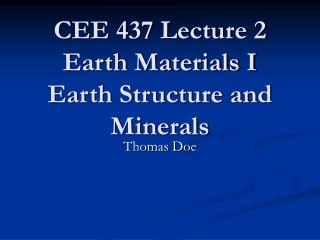 CEE 437 Lecture 2 Earth Materials I Earth Structure and Minerals