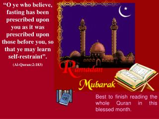 """O ye who believe, fasting has been prescribed upon you as it was prescribed upon those before you, so that ye may lear"