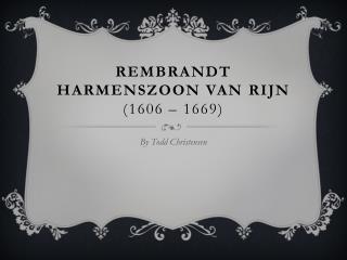 Rembrandt Harmenszoon van  Rijn (1606 –  1669)