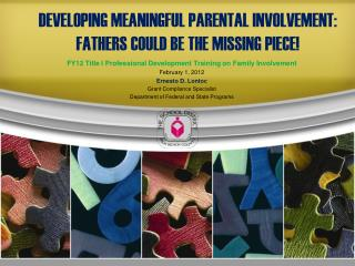 DEVELOPING MEANINGFUL PARENTAL INVOLVEMENT: FATHERS COULD BE THE MISSING PIECE!