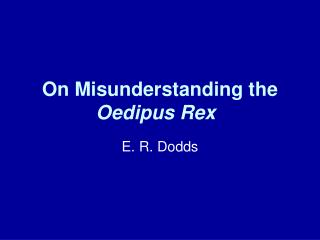On Misunderstanding the  Oedipus Rex