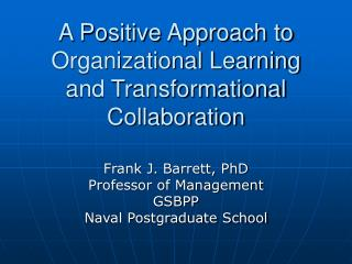 A Positive Approach to Organizational Learning and Transformational Collaboration