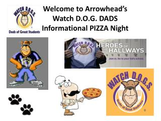 Welcome to Arrowhead's Watch D.O.G. DADS  Informational PIZZA Night