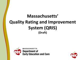 Massachusetts� Quality Rating and Improvement System (QRIS) (Draft)