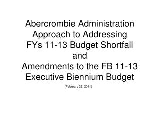 Abercrombie Administration Approach to Addressing  FYs 11-13 Budget Shortfall and Amendments to the FB 11-13 Executive
