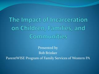 The Impact of Incarceration on Children, Families, and Communities