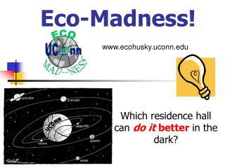 Eco-Madness!