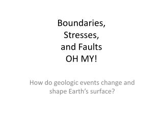 Boundaries,  Stresses, and Faults OH MY!