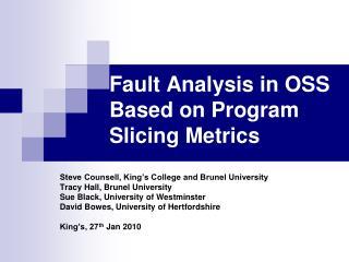 Fault Analysis in OSS Based on Program Slicing Metrics