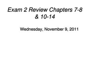 Exam 2 Review Chapters 7-8 & 10-14
