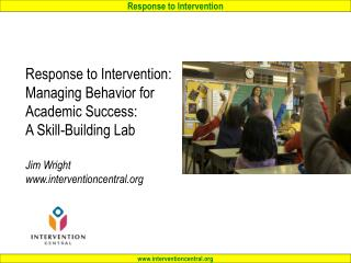 Response to Intervention: Managing Behavior for  Academic Success: A Skill-Building Lab Jim Wright www.interventioncent
