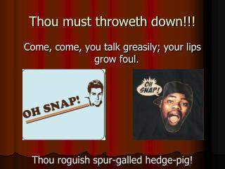 Thou must throweth down!!!