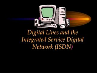 CHAPTER    Digital Lines and the Integrated Service Digital Network ISDN
