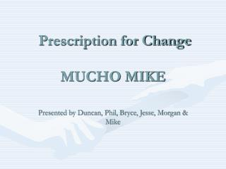 Prescription for Change MUCHO MIKE