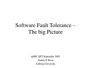 Software Fault Tolerance � The big Picture