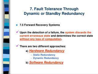 7 . Fault Tolerance Through  Dynamic or Standby Redundancy