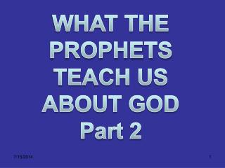 WHAT THE  PROPHETS  TEACH US  ABOUT GOD  Part 2