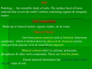 Soils Pedology… the scientific study of soils. The surface layer of loose material that covers the earth's surface cont