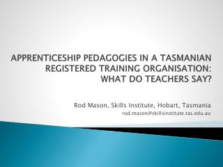 Apprenticeship Pedagogies in a Tasmanian Registered Training Organisation:  What do  T eachers say?