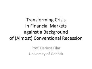 Transforming Crisis in  Financial  Markets against  a  Background of ( Almost )  Conventional Recession