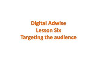 Digital  Adwise Lesson Six Targeting the audience