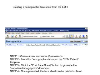 "STEP 1- Create a new encounter (if necessary). STEP 2 - From the Demographics tab open the ""PPM Patient"" template."