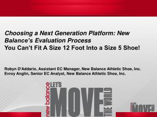 Choosing a Next Generation Platform: New Balance's Evaluation Process You Can't Fit A Size 12 Foot Into a Size 5 Shoe!