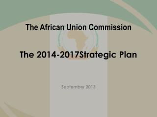 The African Union Commission T he  2014-2017Strategic Plan