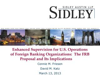 Enhanced Supervision for U.S. Operations of Foreign Banking Organizations:  The FRB Proposal and Its Implications
