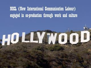 NICL (New International Communication Labour)  engaged in co-production through work and culture